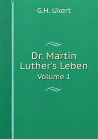 Dr. Martin Luther's Leben Volume 1