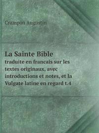 La Sainte Bible Traduite En Francais Sur Les Textes Originaux, Avec Introductions Et Notes, Et La Vulgate Latine En Regard T.4