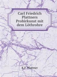 Carl Friedrich Plattner's Probirkunst Mit Dem Lo Throhre