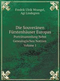 Die Souveranen Furstenhauser Europas Portratsammlung Nebst Genealogischen Notizen, Volume 1