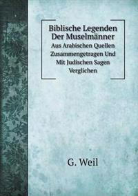 Biblische Legenden Der Muselmanner Aus Arabischen Quellen Zusammengetragen Und Mit Judischen Sagen Verglichen