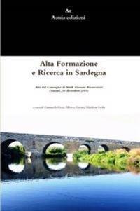 Alta Formazione e Ricerca in Sardegna. Atti Del Convegno Di Studi Giovani Ricercatori (Sassari, 16 Dicembre 2011)
