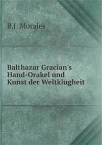 Balthazar Gracian's Hand-Orakel Und Kunst Der Weltklugheit