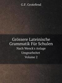 Grossere Lateinische Grammatik Fur Schulen, Nach Wenck's Anlage Umgearbeitet Volume 2