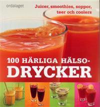 100 härliga hälsodrycker : Juicer, smoothies, soppor, teer och coolers