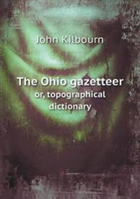 The Ohio Gazetteer Or, Topographical Dictionary