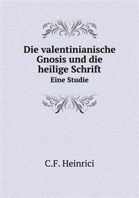Die Valentinianische Gnosis Und Die Heilige Schrift Eine Studie