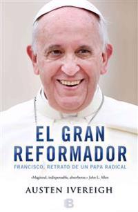 El Gran Reformador: Francisco, Retrato de Un Papa / The Great Reformer: Francis and the Making of a Ra