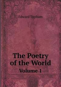 The Poetry of the World Volume 1