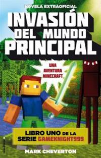 Invasion del Mundo Principal. Minecraft Libro 1