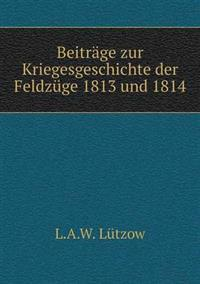 Beitrage Zur Kriegesgeschichte Der Feldzuge 1813 Und 1814