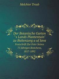 Der Botanische Garten 's Lands Plantentuin Zu Buitenzorg a Uf Java Festschrift Zur Feier Seines 75 Jahrigen Bestchens, 1817-1892