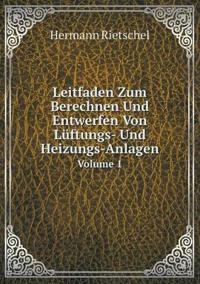 Leitfaden Zum Berechnen Und Entwerfen Von Luftungs- Und Heizungs-Anlagen Volume 1