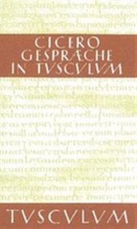 Gespr�che in Tusculum / Tusculanae Disputationes