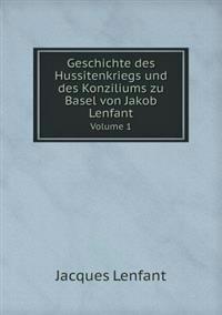 Geschichte Des Hussitenkriegs Und Des Konziliums Zu Basel Von Jakob Lenfant Volume 1