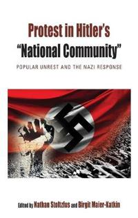 """Protest in Hitler's """"national Community"""": Popular Unrest and the Nazi Response"""