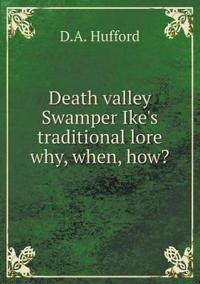 Death Valley Swamper Ike's Traditional Lore Why, When, How?