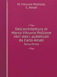 Dell'architettura Di Marco Vitruvio Pollione Libri Dieci, Pubblicati Da Carlo Amati Tomo Primo