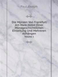 Die Munzen Von Frankfurt Am Main Nebst Einer Munzgeschichtlichen Einleitung Und Mehreren Anhangen Volume 1