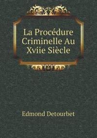 La Procedure Criminelle Au Xviie Siecle