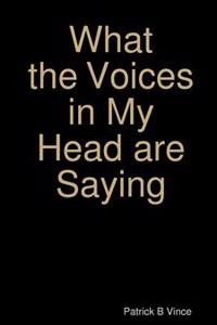 What the Voices in My Head are Saying ...