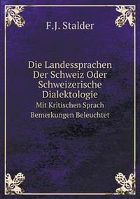 Die Landessprachen Der Schweiz Oder Schweizerische Dialektologie Mit Kritischen Sprach Bemerkungen Beleuchtet