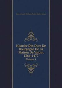 Histoire Des Ducs de Bourgogne de La Maison de Valois, 1364-1477 Volume 4