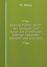 Special-Fuhrer Durch Das Gesause Und Durch Die Ennsthaler Gebirge Zwischen Admont Und Eisenerz