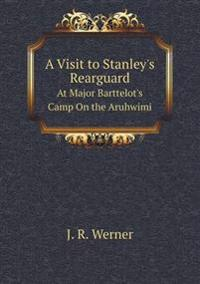 A Visit to Stanley's Rearguard at Major Barttelot's Camp on the Aruhwimi
