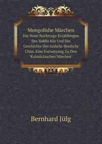 Mongolishe Marchen Die Neun Nachtrags-Erzahlungen Des Siddhi Kur Und Die Geschichte Des Ardschi-Bordschi Chan, Eine Fortsetzung Zu Den Kalmuckischen Marchen