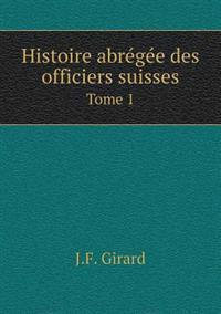 Histoire Abregee Des Officiers Suisses Tome 1