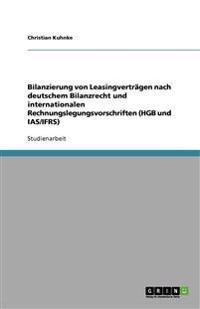 Bilanzierung Von Leasingvertragen Nach Deutschem Bilanzrecht Und Internationalen Rechnungslegungsvorschriften (Hgb Und IAS/Ifrs)