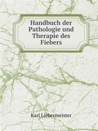 Handbuch Der Pathologie Und Therapie Des Fiebers