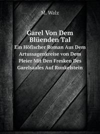 Garel Von Dem Bluenden Tal Ein Hofischer Roman Aus Dem Artussagenkreise Von Dem Pleier Mit Den Fresken Des Garelsaales Auf Runkelstein