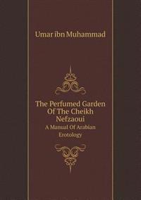 The Perfumed Garden of the Cheikh Nefzaoui a Manual of Arabian Erotology