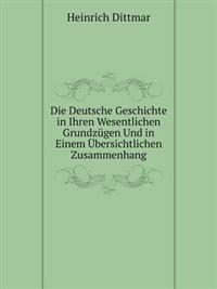 Die Deutsche Geschichte in Ihren Wesentlichen Grundzugen Und in Einem Ubersichtlichen Zusammenhang