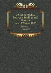 Correspondence Between Schiller and Goethe, from 1794 to 1805 Volume 1. 1794-1797