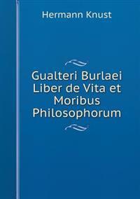 Gualteri Burlaei Liber de Vita Et Moribus Philosophorum