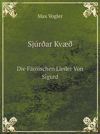 Sjuroar Kvaeoi Die Faroischen Lieder Von Sigurd