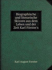 Biographische Und Literarische Skizzen Aus Dem Leben Und Der Zeit Karl Forster's