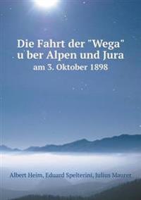 Die Fahrt Der Wega Über Alpen Und Jura Am 3. Oktober 1898