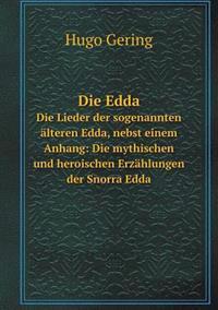 Die Edda Die Lieder Der Sogenannten Alteren Edda, Nebst Einem Anhang