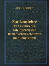 Zur Lautlehre Der Griechischen, Lateinischen Und Romanischen Lehnworte Im Altenglishcen