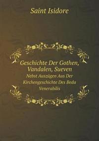Geschichte Der Gothen, Vandalen, Sueven Nebst Auszugen Aus Der Kirchengeschichte Des Beda Venerabilis
