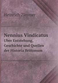 Nennius Vindicatus U Ber Entstehung, Geschichte Und Quellen Der Historia Brittonum