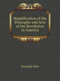 Republication of the Principles and Acts of the Revolution in America