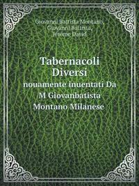 Tabernacoli Diversi Nouamente Inuentati Da M Giovanbatista Montano Milanese