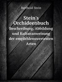 Stein's Orchideenbuch Beschreibung, Abbildung Und Kulturanweisung Der Empfehlenswertesten Arten