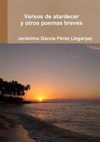 Versos De Atardecer Y Otros Poemas Breves