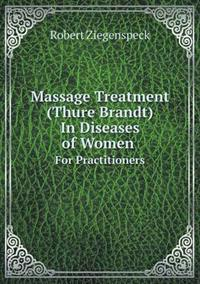 Massage Treatment (Thure Brandt) in Diseases of Women for Practitioners